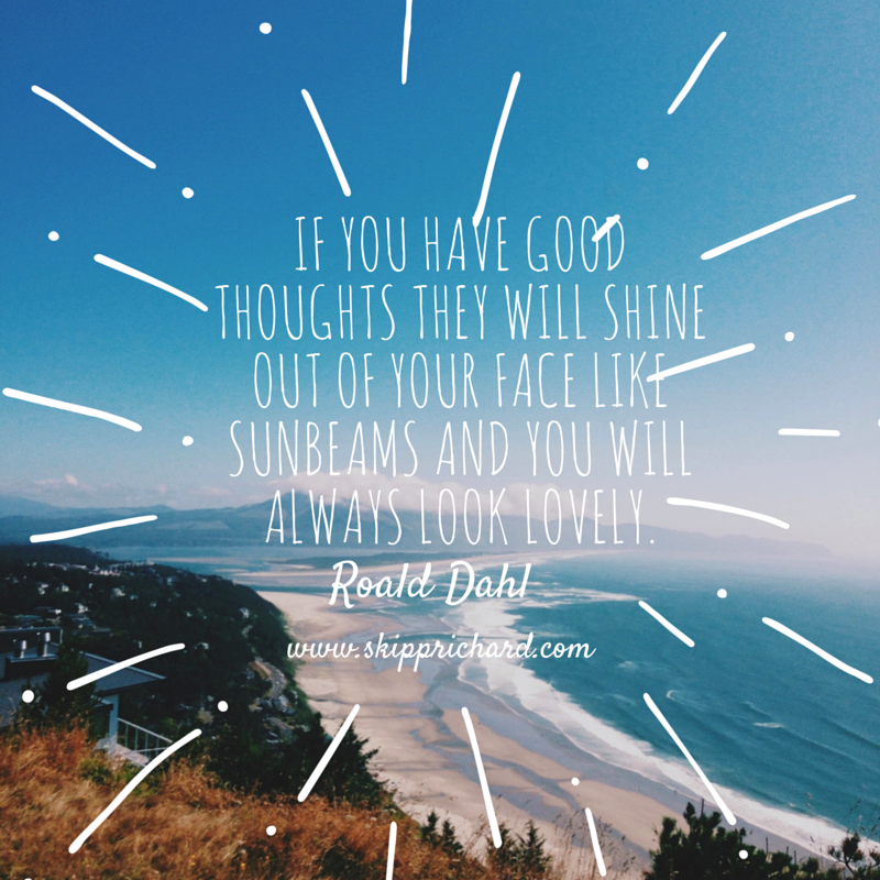 IF YOU HAVE GOOD THOUGHTS THEY WILL