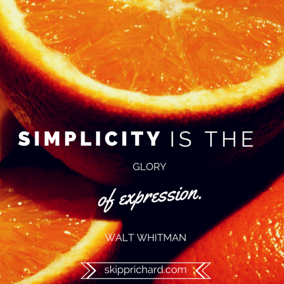 """""""Simplicity is the glory of expression."""""""