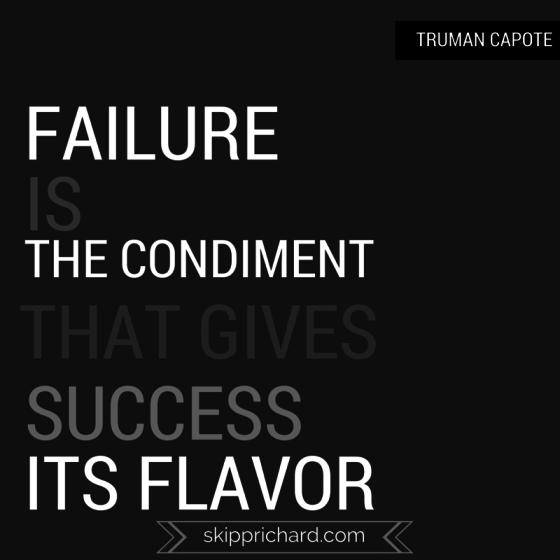 """""""Failure is the condiment that gives success its flavor."""""""