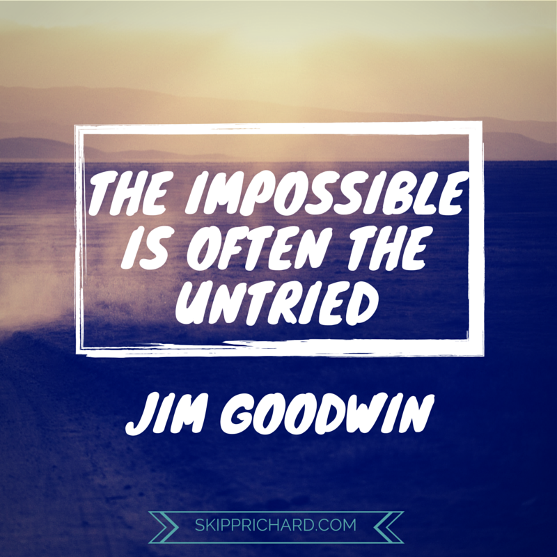 the impossible is often the untried+essay Lean quote: the impossible is untried the impossible is often the untried ~jim goodwin here is a short inspirational video to illustrate the point of this quote.