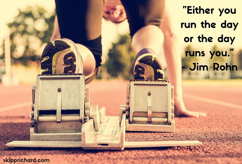 Either you run the day or the day runs you. - Jim Rohn-2 (1)