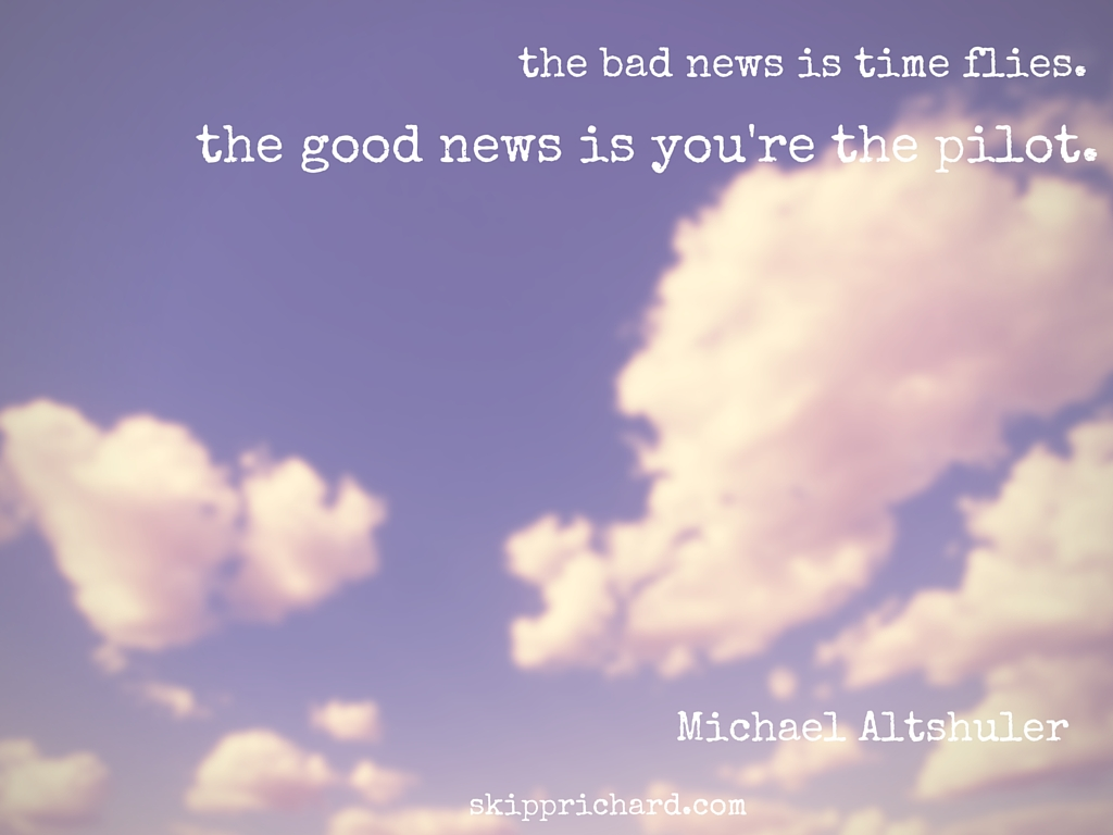 """""""The Bad News Is Time Flies. The Good News Is You're The"""