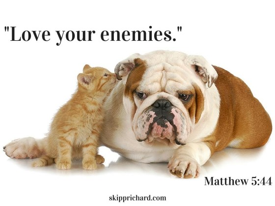 """Love your enemies."""
