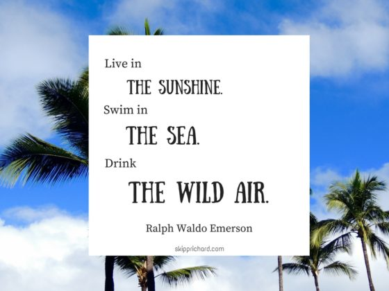 """Live in the sunshine. Swim in the sea. Drink the wild air."""
