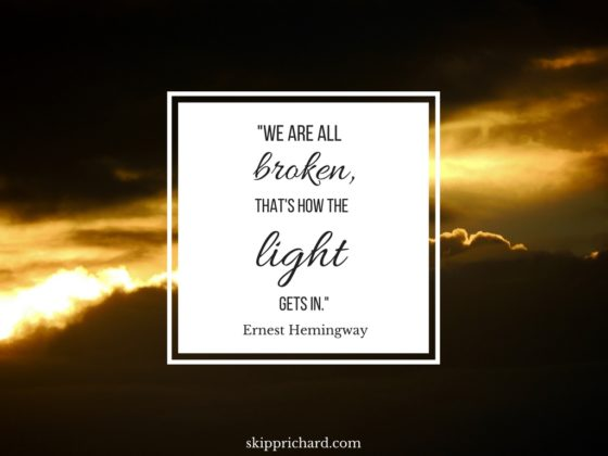 """We are all broken, that's how the light gets in."""