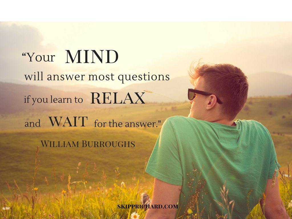 your-mind-will-answer-most-questions-if-you-learn-to-relax-and-wait-for-the-answer-2