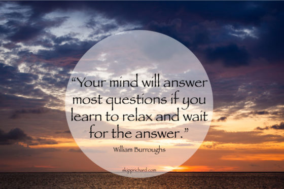 """Your mind will answer most questions if you learn to relax and wait for the answer."""