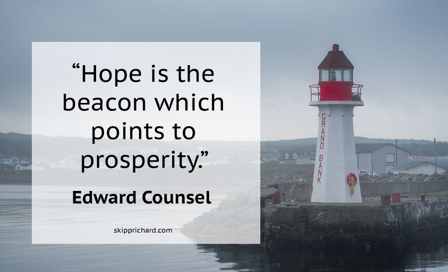 """""""Hope is the beacon which points to prosperity."""" –Edward Counsel"""