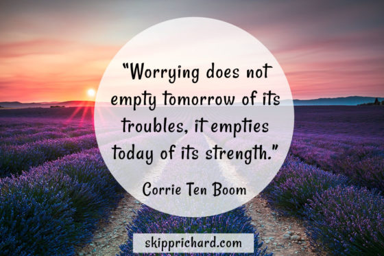 """""""Worrying does not empty tomorrow of its troubles, it empties today of its strength."""""""