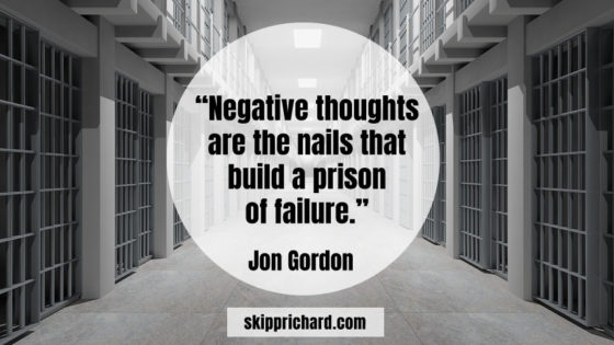 """Negative thoughts are the nails that build a prison of failure."""