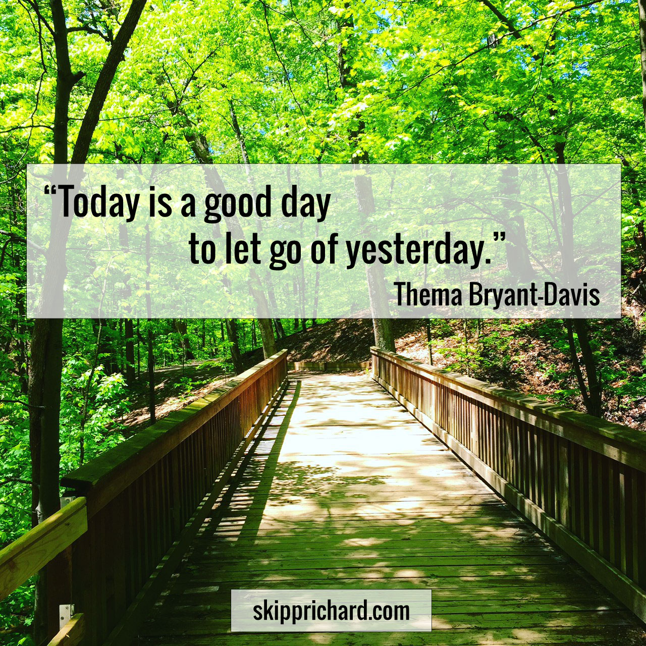 Today is a good day to let go of yesterday.