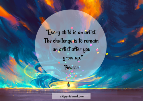 """Every child is an artist. The challenge is to remain an artist after you grow up."""