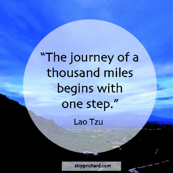 """""""The journey of a thousand miles begins with one step."""""""