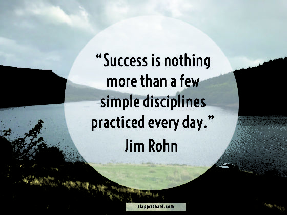 """""""Success is nothing more than a few simple disciplines practiced every day."""""""