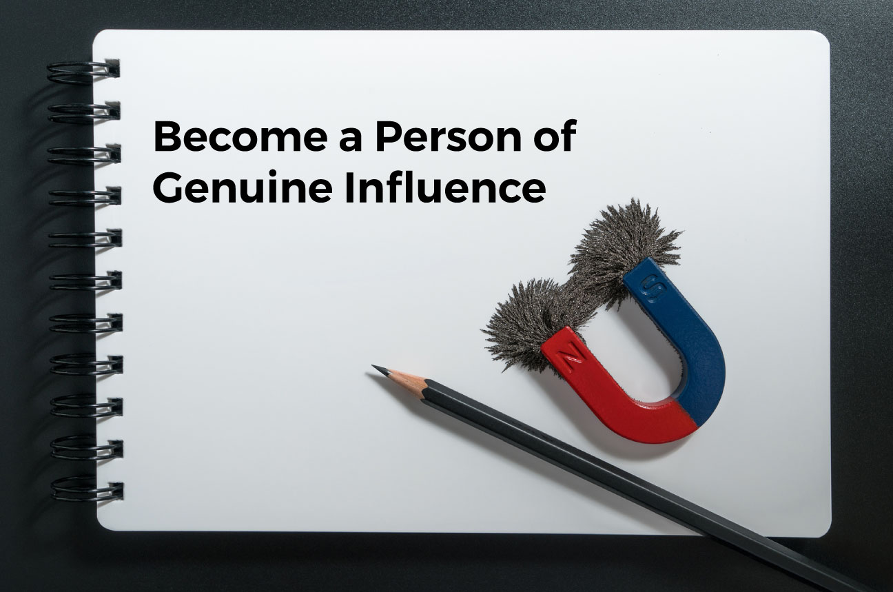 How to Become a Person of Genuine Influence