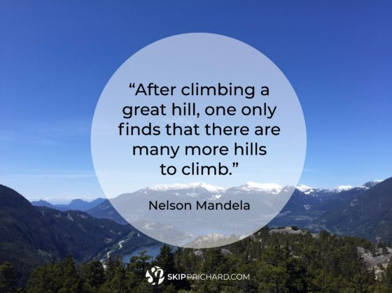 """After climbing a great hill, one only finds that there are many more hills to climb."""