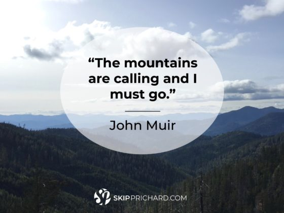 """The mountains are calling and I must go."""
