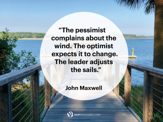 """The pessimist complains about the wind. The optimist expects it to change. The leader adjusts the sails."""