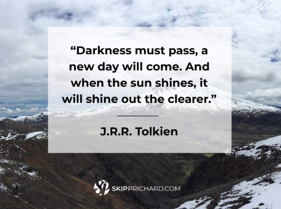 """Darkness must pass, a new day will come. And when the sun shines it will shine out the clearer."""