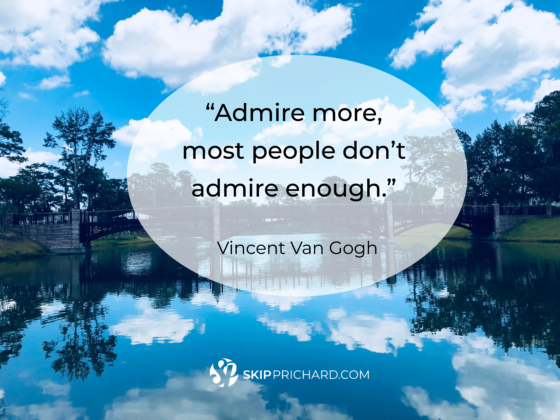 """Admire more, most people don't admire enough."""