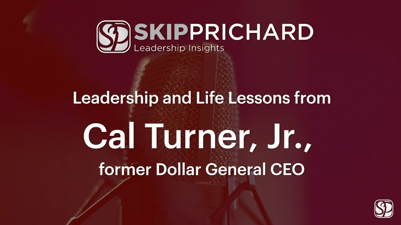 Leadership and Life Lessons from Cal Turner, Jr.