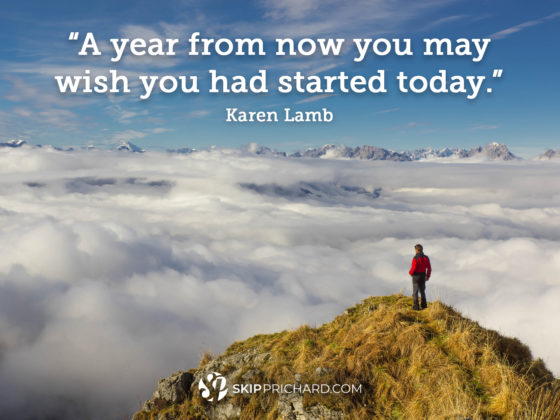 """A year from now you may wish you had started today."""