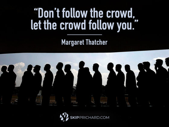 """Don't follow the crowd, let the crowd follow you."""