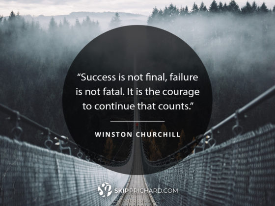 """Success is not final, failure is not fatal. It is the courage to continue that counts."""