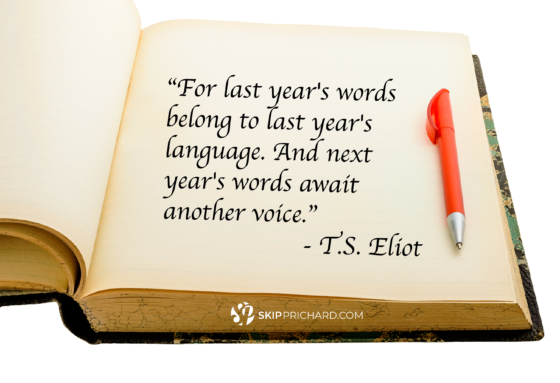 """For last year's words belong to last year's language. And next year's words await another's voice."""