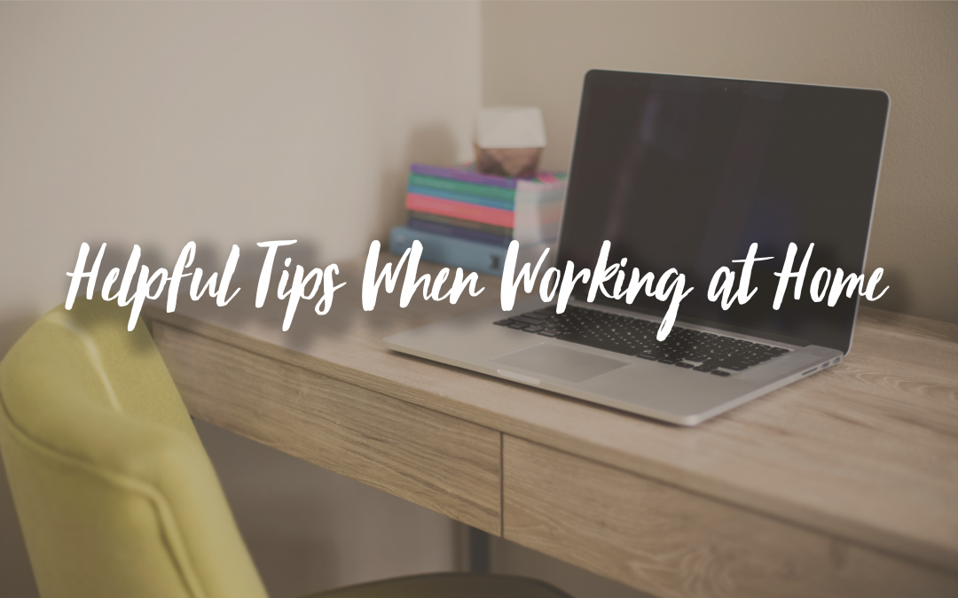 Helpful Tips When Working at Home