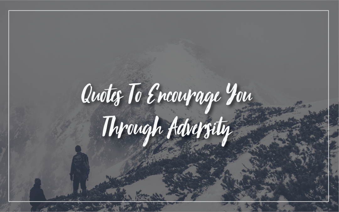 16 Quotes to Encourage You through Adversity