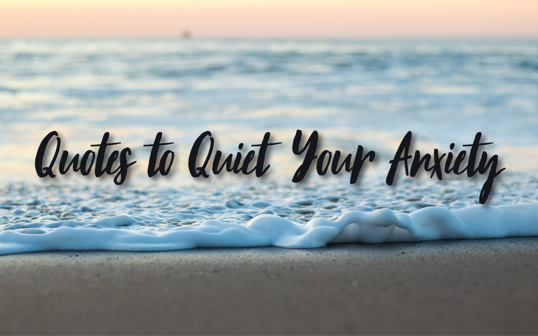 15 Quotes to Quiet Your Anxiety