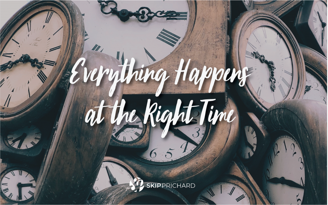 Everything Happens at the Right Time