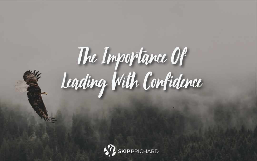 Aim Higher: The importance of leading withconfidence