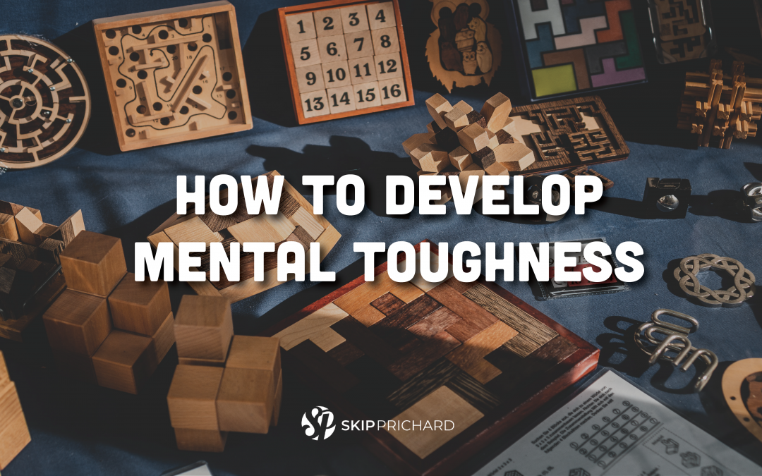 How to Develop Mental Toughness