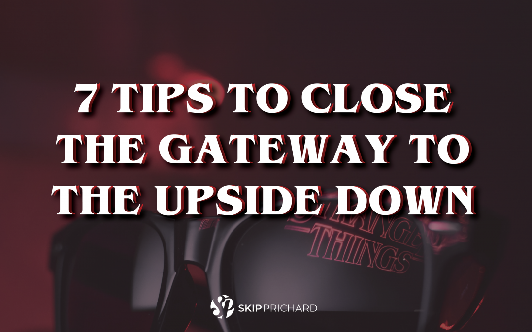 7 Tips to Close the Gateway to the Upside Down