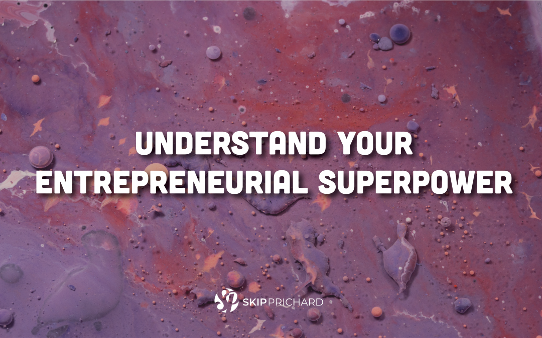 Understand Your Entrepreneurial Superpower