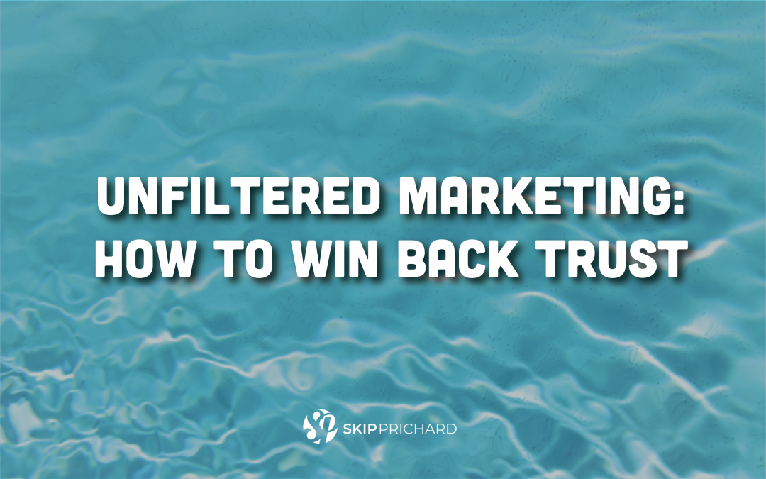 Win Back Trust with Raw, Unscripted, and Real Messaging