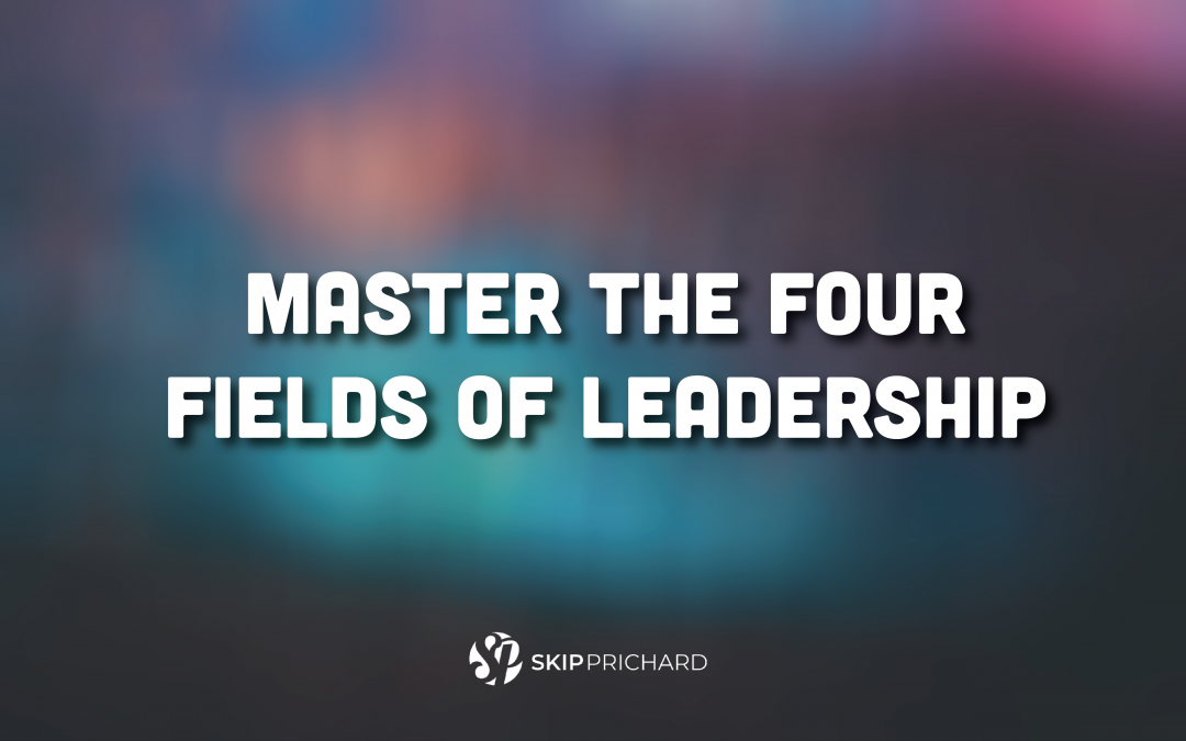 Master the Four Fields of Leadership