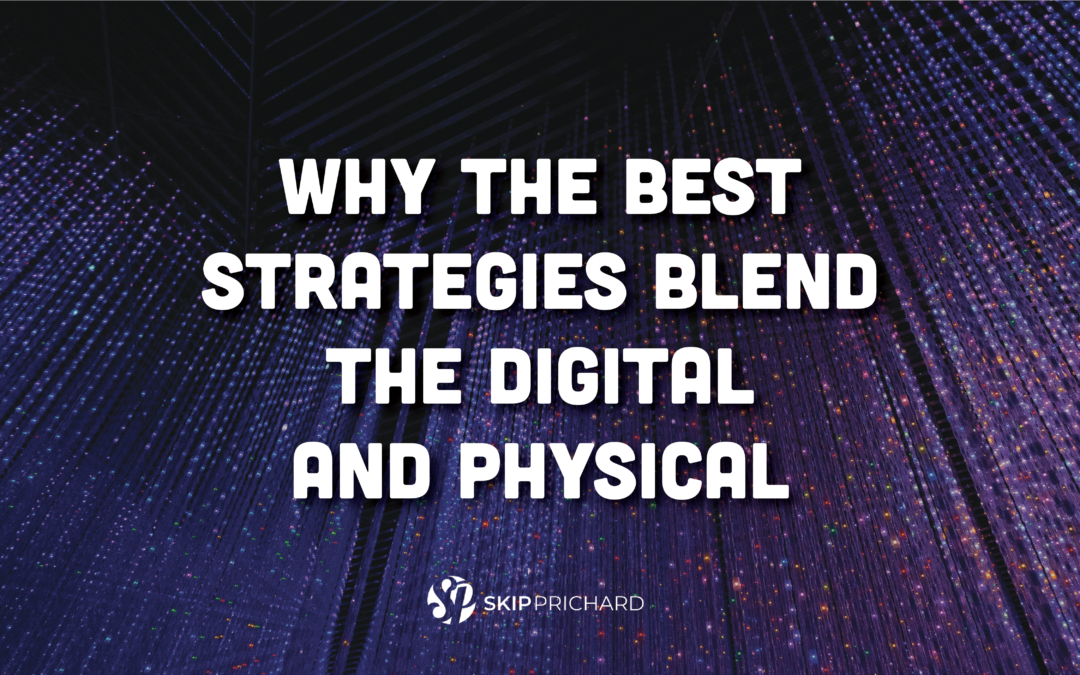 Why the Best Strategies Blend the Digital and Physical